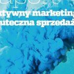 """Ukazał się raport """"Efektywny marketing a skuteczna sprzedaż"""""""