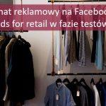 Facebook testuje format reklamowy dla sklepów stacjonarnych